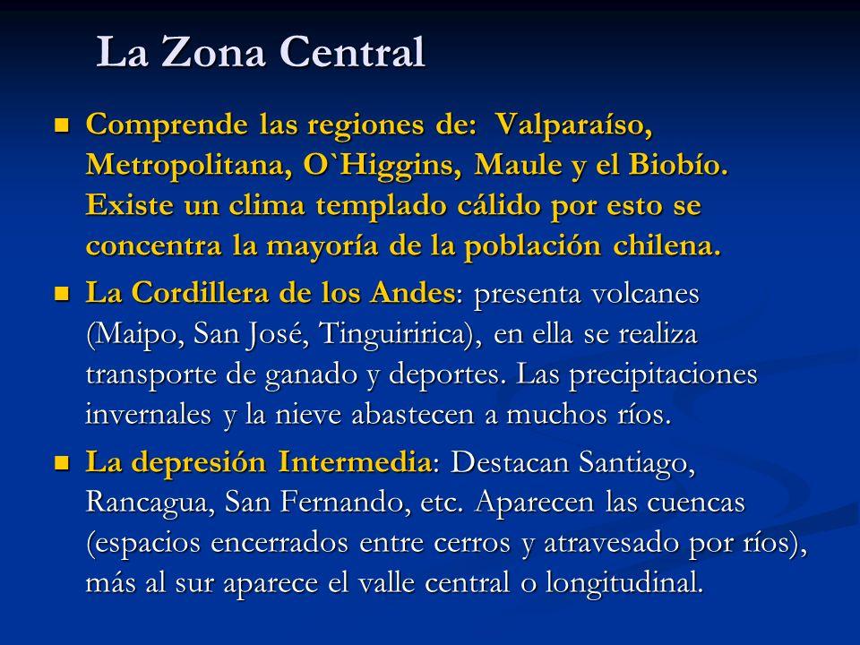 La Zona Central Comprende las regiones de: Valparaíso, Metropolitana, O`Higgins, Maule y el Biobío. Existe un clima templado cálido por esto se concen