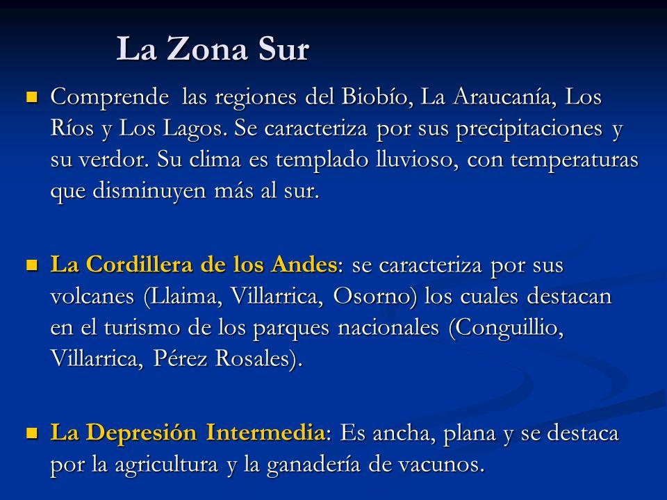 La Zona Sur Comprende las regiones del Biobío, La Araucanía, Los Ríos y Los Lagos. Se caracteriza por sus precipitaciones y su verdor. Su clima es tem