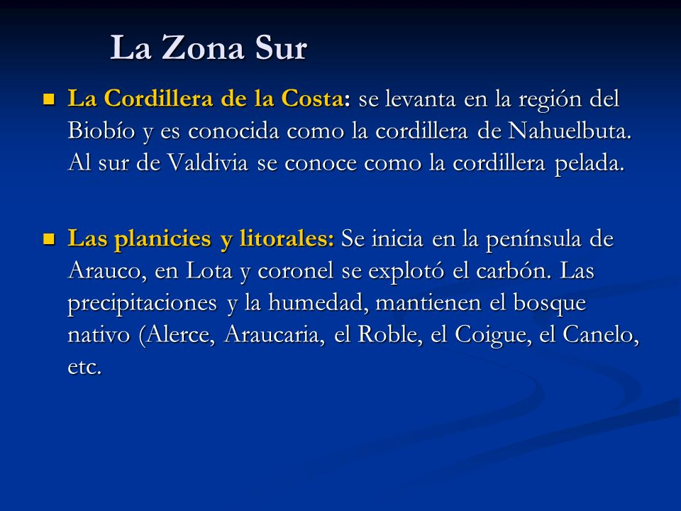 La Zona Sur La Cordillera de la Costa: se levanta en la región del Biobío y es conocida como la cordillera de Nahuelbuta. Al sur de Valdivia se conoce