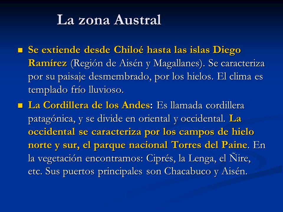 La zona Austral Se extiende desde Chiloé hasta las islas Diego Ramírez (Región de Aisén y Magallanes). Se caracteriza por su paisaje desmembrado, por