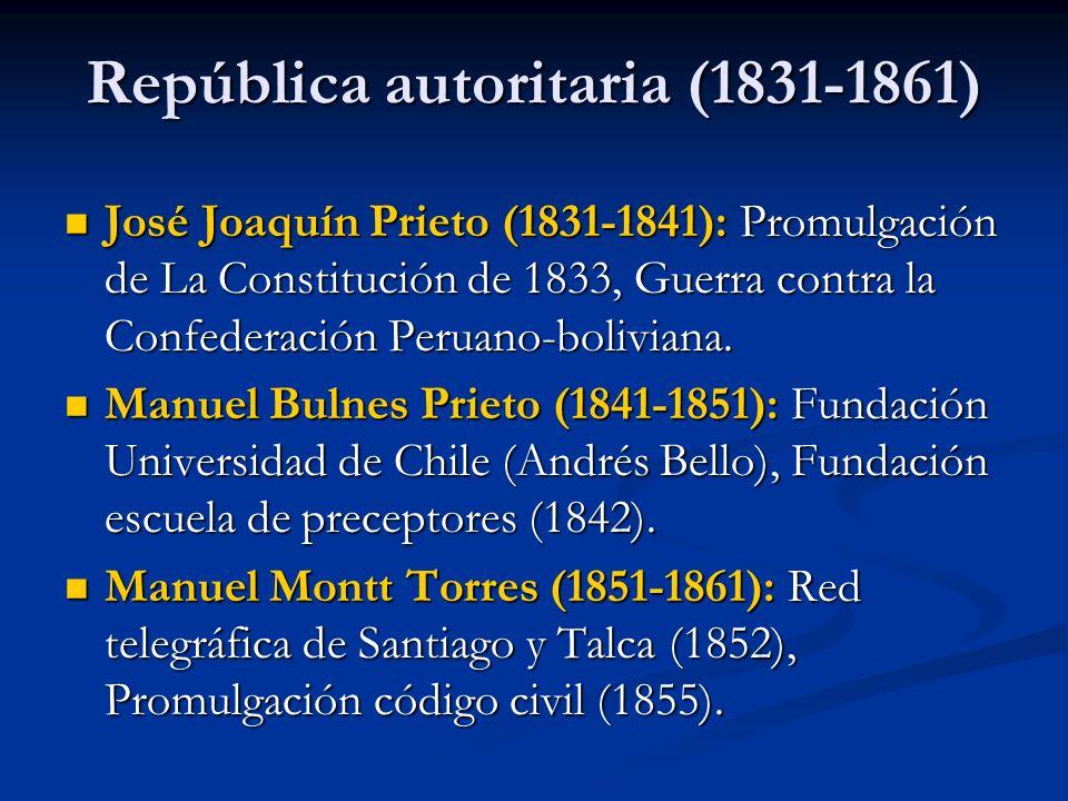 República autoritaria (1831-1861) José Joaquín Prieto (1831-1841): Promulgación de La Constitución de 1833, Guerra contra la Confederación Peruano-bol