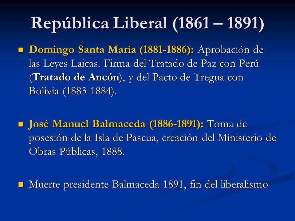 República Liberal (1861 – 1891) Domingo Santa María (1881-1886): Aprobación de las Leyes Laicas. Firma del Tratado de Paz con Perú (Tratado de Ancón),