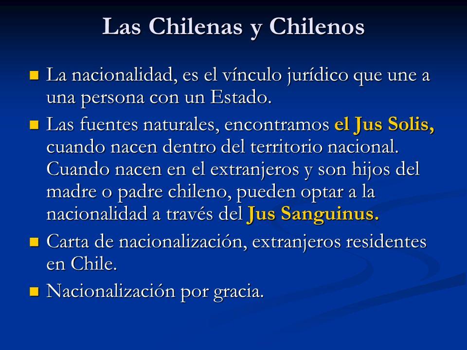 Las Chilenas y Chilenos La nacionalidad, es el vínculo jurídico que une a una persona con un Estado. La nacionalidad, es el vínculo jurídico que une a