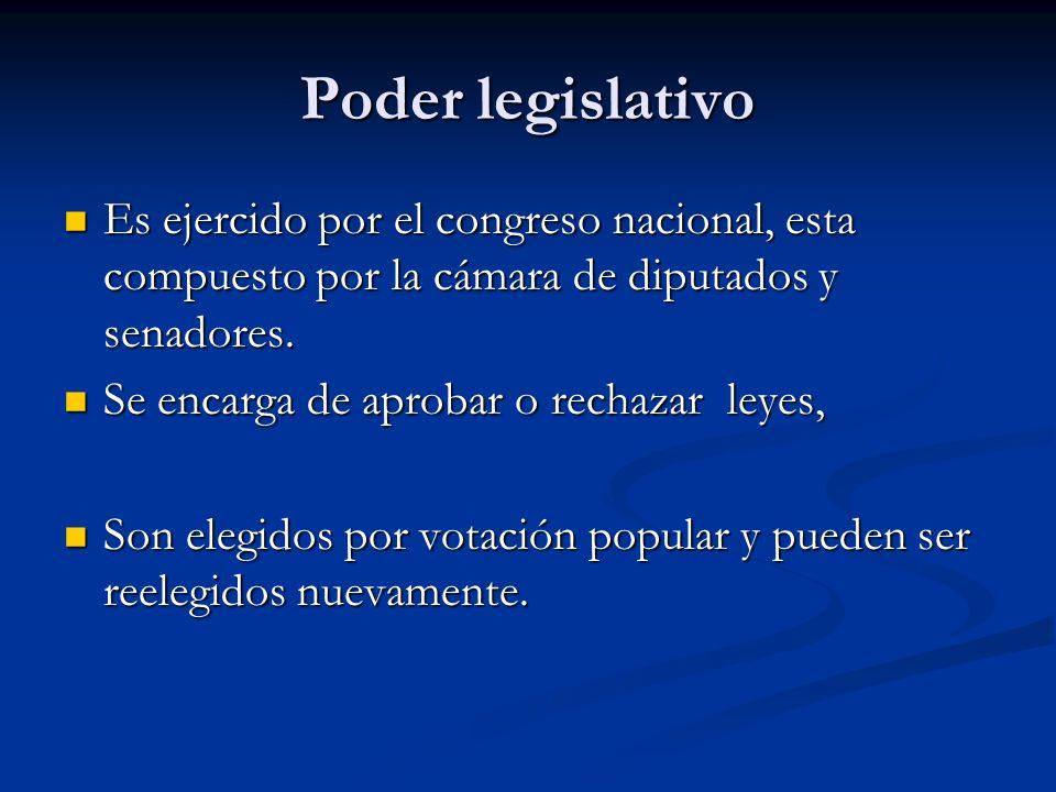 Poder legislativo Es ejercido por el congreso nacional, esta compuesto por la cámara de diputados y senadores. Es ejercido por el congreso nacional, e