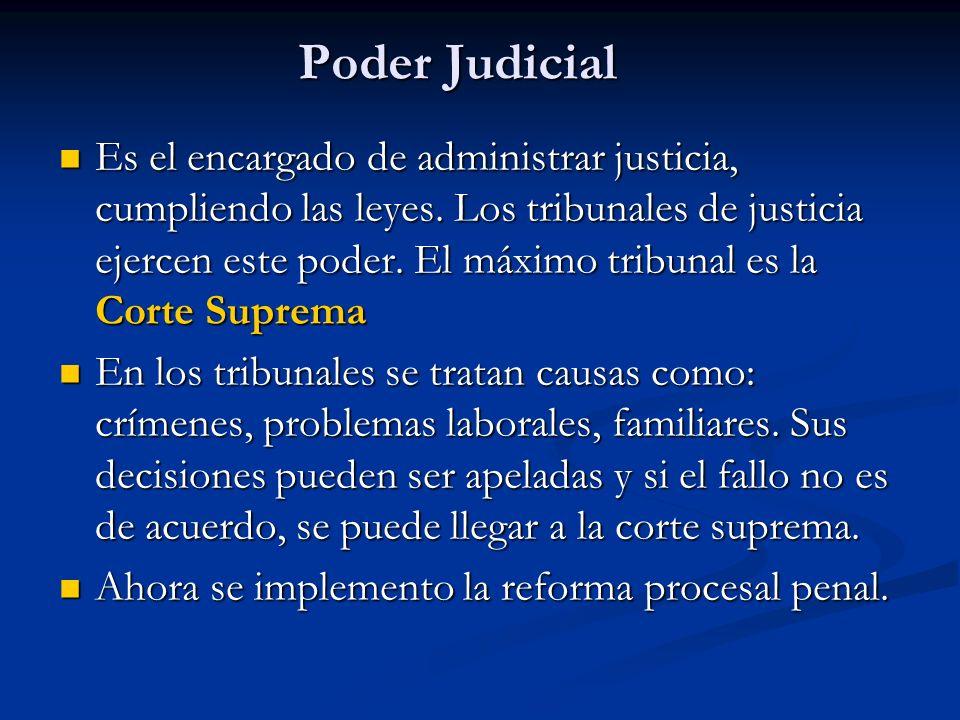 Poder Judicial Es el encargado de administrar justicia, cumpliendo las leyes. Los tribunales de justicia ejercen este poder. El máximo tribunal es la