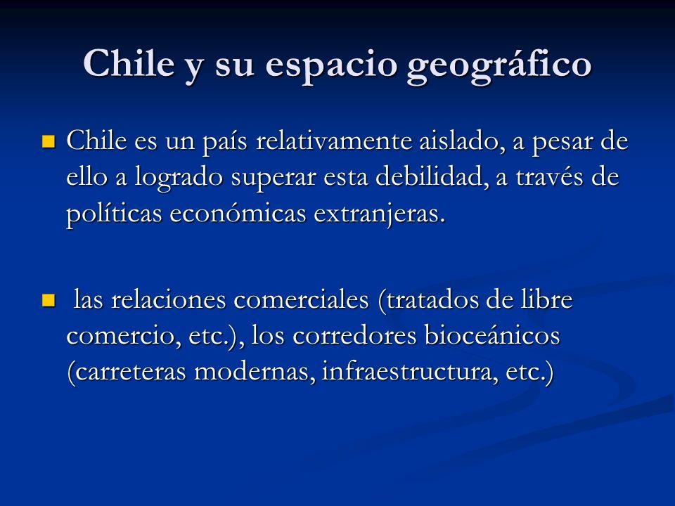 Chile y su espacio geográfico Chile es un país relativamente aislado, a pesar de ello a logrado superar esta debilidad, a través de políticas económic