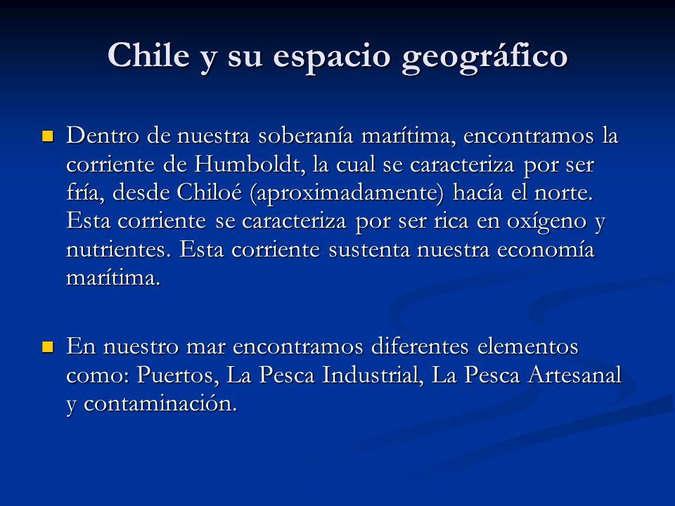 Chile y su espacio geográfico Dentro de nuestra soberanía marítima, encontramos la corriente de Humboldt, la cual se caracteriza por ser fría, desde C