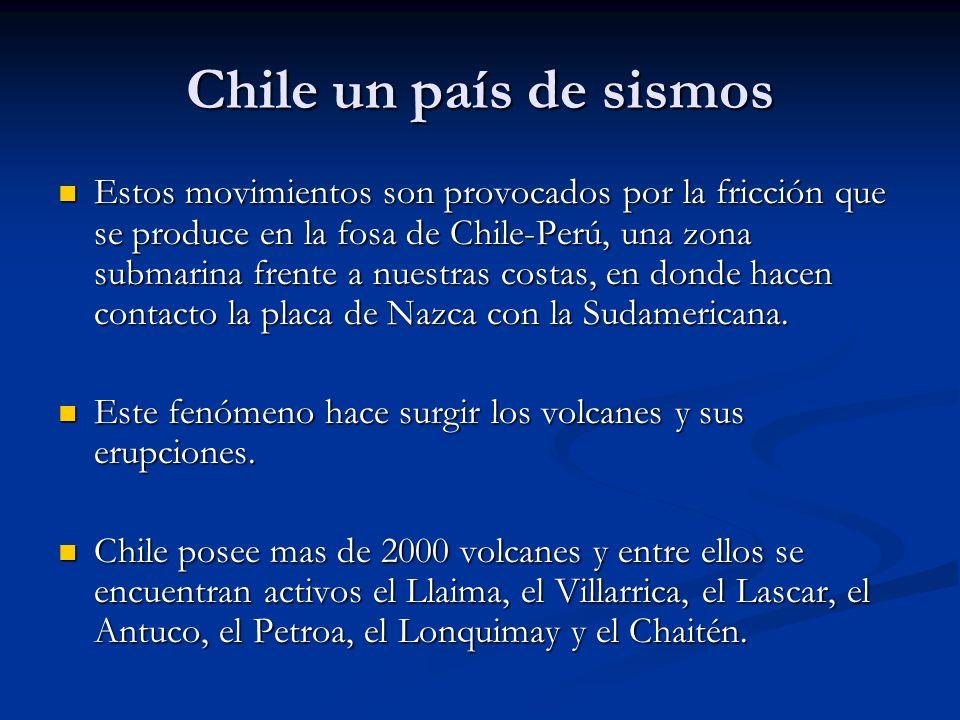 Chile un país de sismos Estos movimientos son provocados por la fricción que se produce en la fosa de Chile-Perú, una zona submarina frente a nuestras