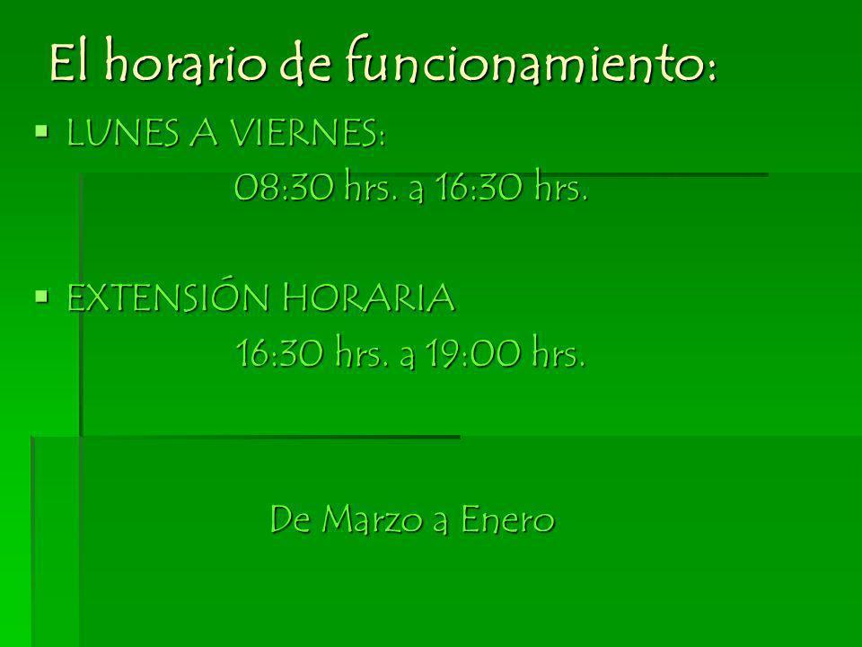 El horario de funcionamiento: LUNES A VIERNES: LUNES A VIERNES: 08:30 hrs. a 16:30 hrs. EXTENSIÓN HORARIA EXTENSIÓN HORARIA 16:30 hrs. a 19:00 hrs. De