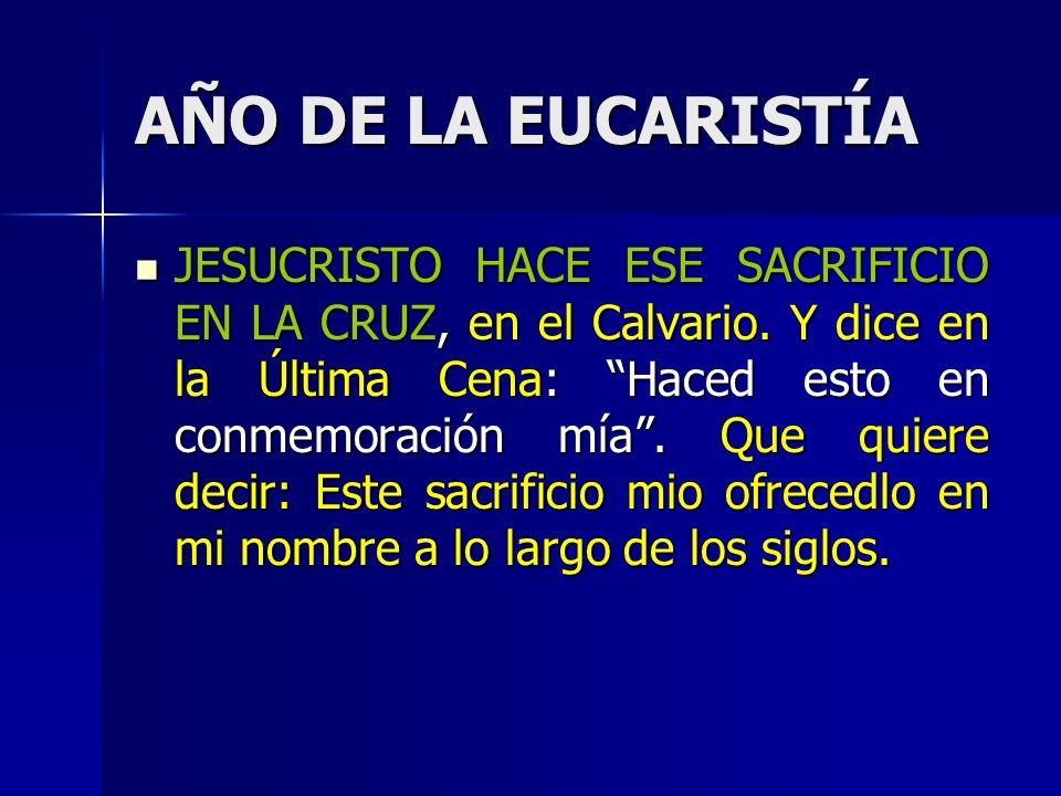 AÑO DE LA EUCARISTÍA JESUCRISTO HACE ESE SACRIFICIO EN LA CRUZ, en el Calvario.