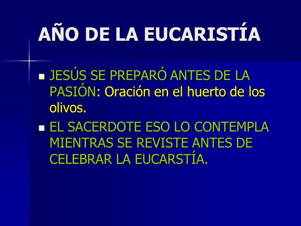 AÑO DE LA EUCARISTÍA JESÚS SE PREPARÓ ANTES DE LA PASIÓN: Oración en el huerto de los olivos.