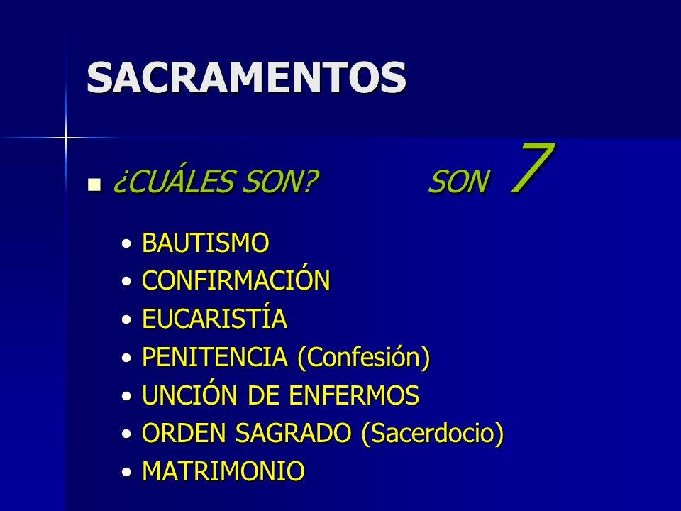 SACRAMENTOS ¿CUÁLES SON SON 7 ¿CUÁLES SON SON 7 BAUTISMOBAUTISMO CONFIRMACIÓNCONFIRMACIÓN EUCARISTÍAEUCARISTÍA PENITENCIA (Confesión)PENITENCIA (Confesión) UNCIÓN DE ENFERMOSUNCIÓN DE ENFERMOS ORDEN SAGRADO (Sacerdocio)ORDEN SAGRADO (Sacerdocio) MATRIMONIOMATRIMONIO