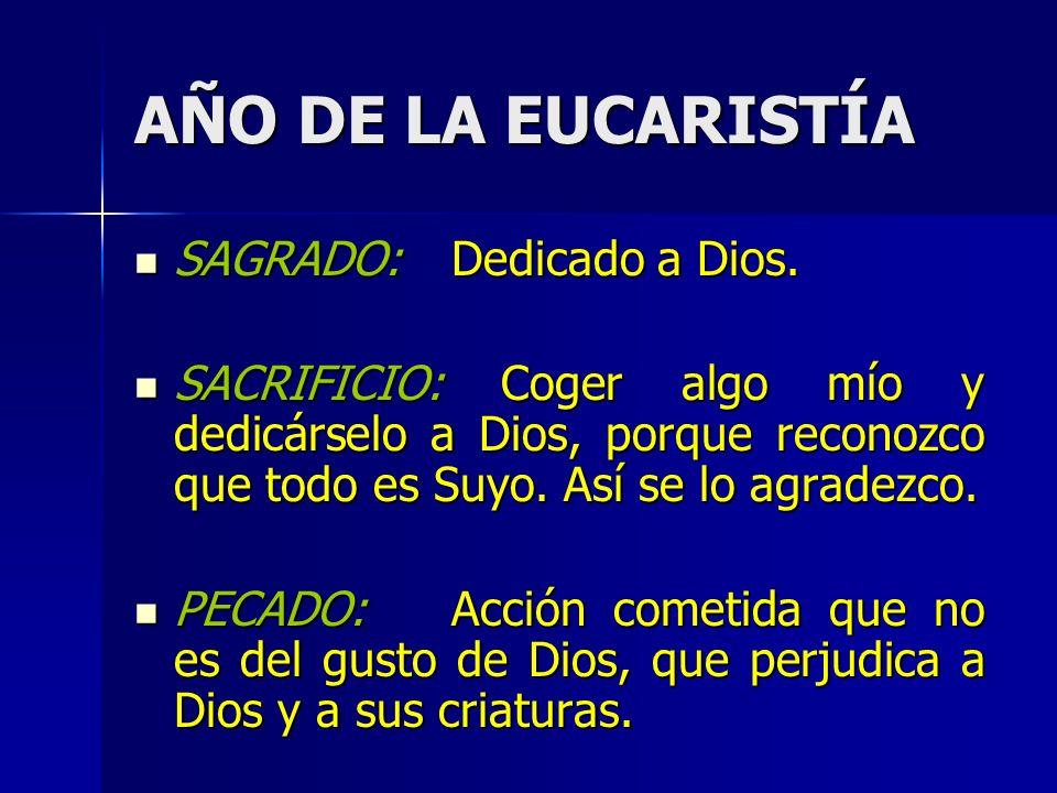 AÑO DE LA EUCARISTÍA SAGRADO: Dedicado a Dios. SAGRADO: Dedicado a Dios.