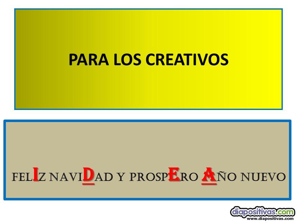 PARA LOS CREATIVOS IdEA fel I Z NAVI d ad Y PROSP E RO A ÑO NUEVO
