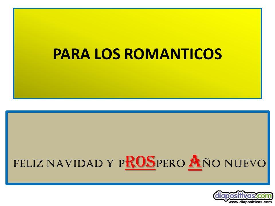 PARA LOS ROMANTICOS ROS A felIZ NAVIdad Y P ROS PERO A ÑO NUEVO
