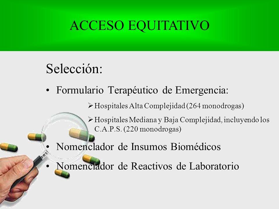 Selección: Formulario Terapéutico de Emergencia:Formulario Terapéutico de Emergencia: Hospitales Alta Complejidad (264 monodrogas) Hospitales Alta Complejidad (264 monodrogas) Hospitales Mediana y Baja Complejidad, incluyendo los C.A.P.S.