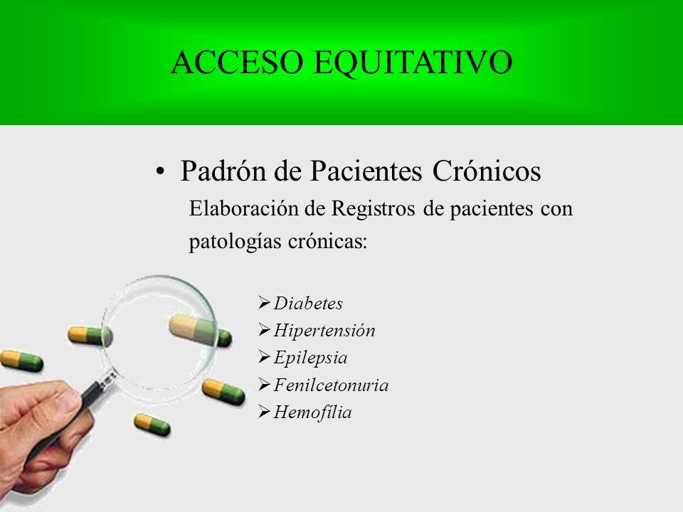 Padrón de Pacientes Crónicos Elaboración de Registros de pacientes con patologías crónicas: Diabetes Hipertensión Epilepsia Fenilcetonuria Hemofília ACCESO EQUITATIVO