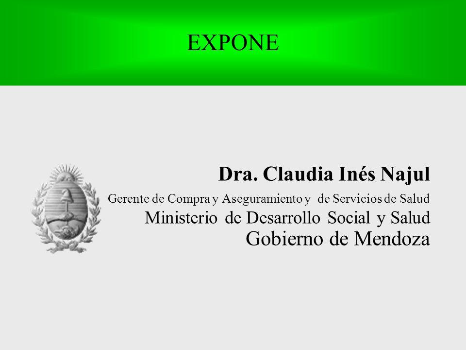 Dra. Claudia Inés Najul Gerente de Compra y Aseguramiento y de Servicios de Salud Ministerio de Desarrollo Social y Salud Gobierno de Mendoza EXPONE