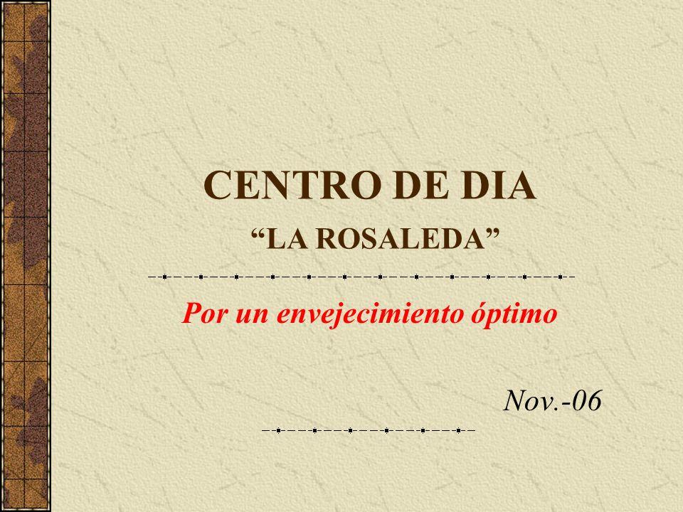 CENTRO DE DIA LA ROSALEDA Por un envejecimiento óptimo Nov.-06
