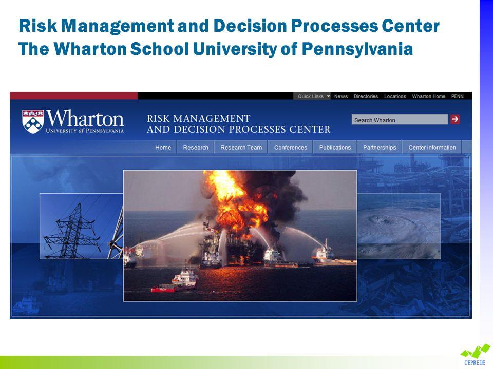 Risk Management and Decision Processes Center The Wharton School University of Pennsylvania