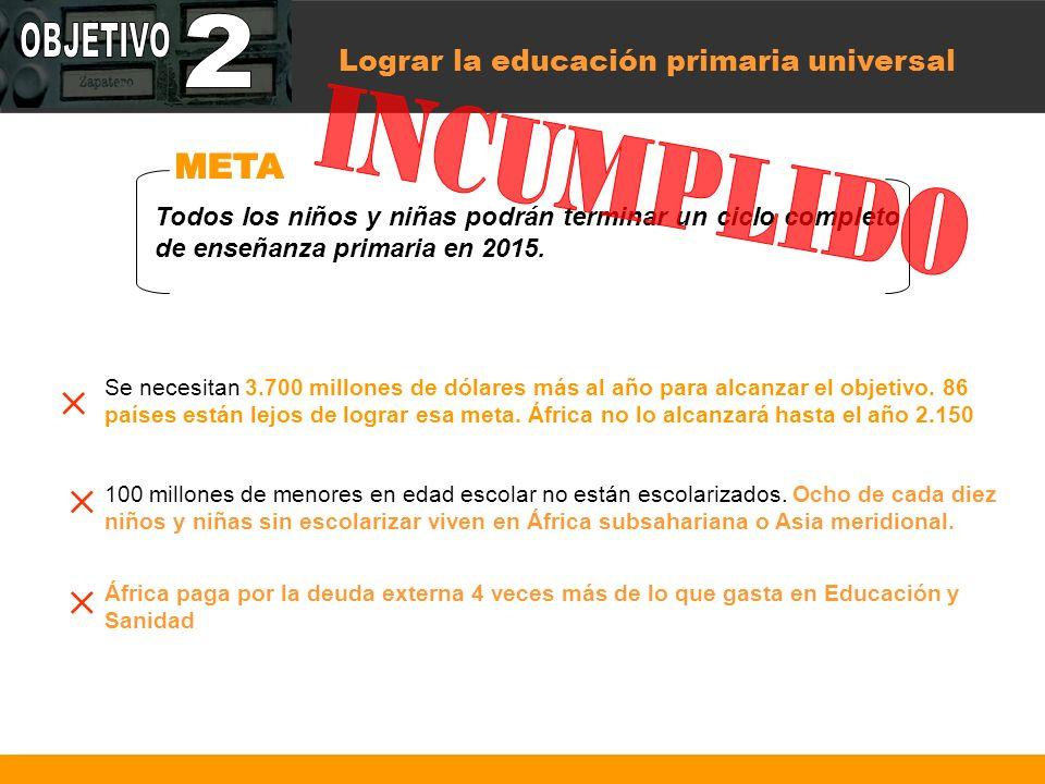 Lograr la educación primaria universal Todos los niños y niñas podrán terminar un ciclo completo de enseñanza primaria en 2015.
