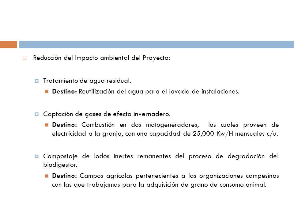 Reducción del Impacto ambiental del Proyecto: Tratamiento de agua residual. Destino: Reutilización del agua para el lavado de instalaciones. Captación