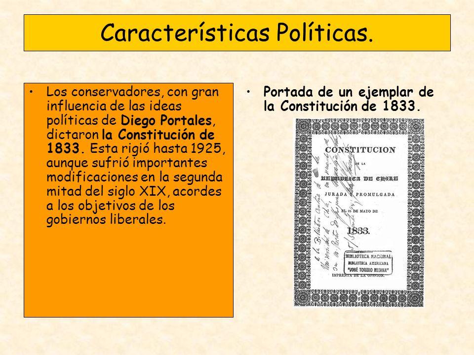 Características Políticas. Los conservadores, con gran influencia de las ideas políticas de Diego Portales, dictaron la Constitución de 1833. Esta rig