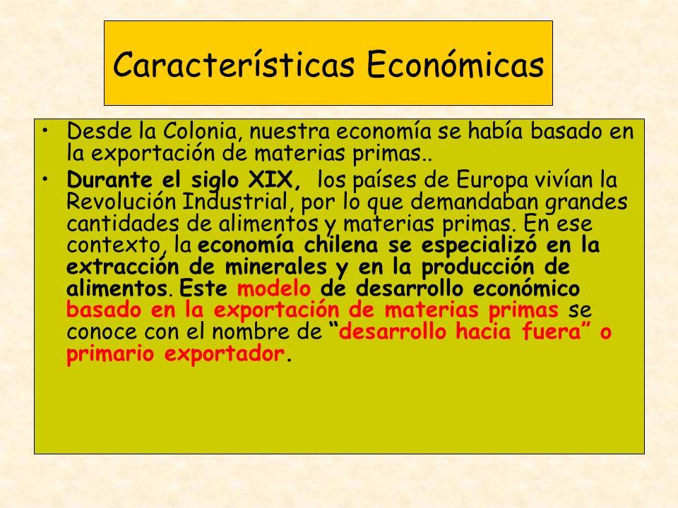 Características Económicas Desde la Colonia, nuestra economía se había basado en la exportación de materias primas.. Durante el siglo XIX, los países