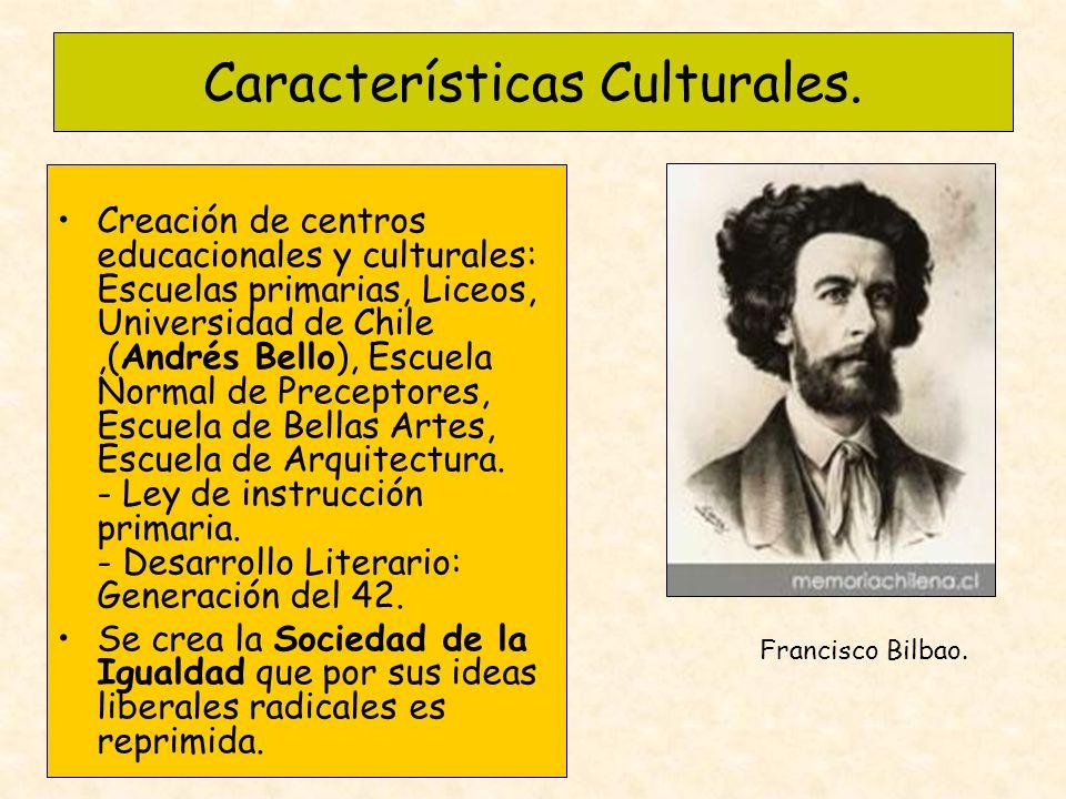 Características Culturales. Creación de centros educacionales y culturales: Escuelas primarias, Liceos, Universidad de Chile,(Andrés Bello), Escuela N