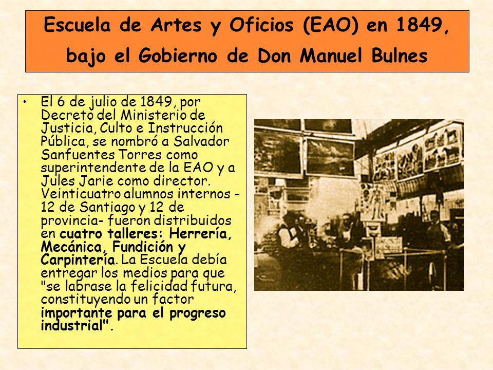 Escuela de Artes y Oficios (EAO) en 1849, bajo el Gobierno de Don Manuel Bulnes El 6 de julio de 1849, por Decreto del Ministerio de Justicia, Culto e