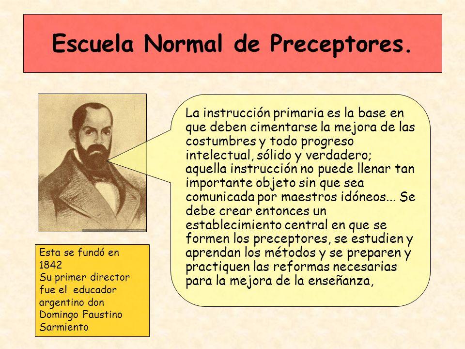 Escuela Normal de Preceptores. La instrucción primaria es la base en que deben cimentarse la mejora de las costumbres y todo progreso intelectual, sól