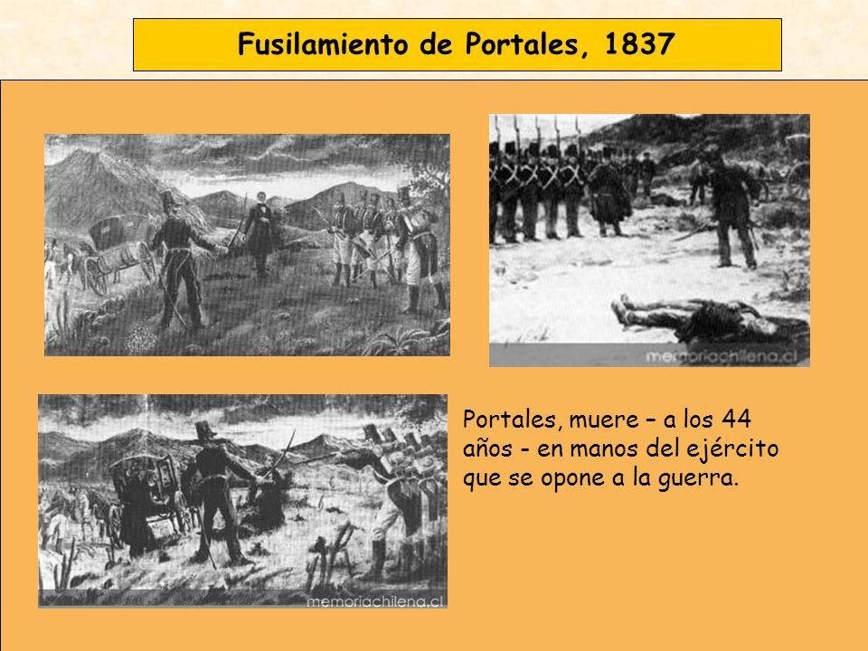 Fusilamiento de Portales, 1837 Portales, muere – a los 44 años - en manos del ejército que se opone a la guerra.