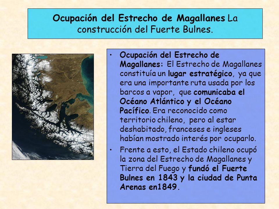 Ocupación del Estrecho de Magallanes La construcción del Fuerte Bulnes. Ocupación del Estrecho de Magallanes: El Estrecho de Magallanes constituía un