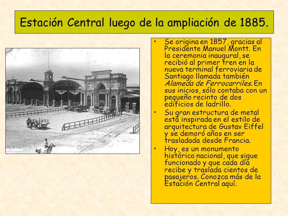 Estación Central luego de la ampliación de 1885. Se origina en 1857, gracias al Presidente Manuel Montt. En la ceremonia inaugural, se recibió al prim
