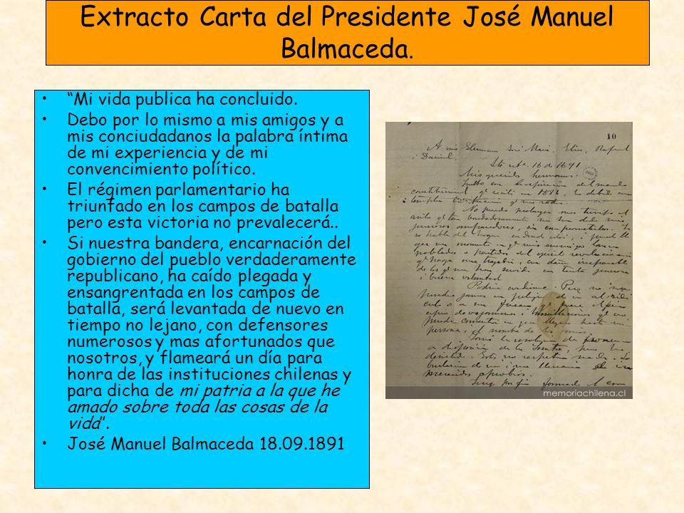 Extracto Carta del Presidente José Manuel Balmaceda. Mi vida publica ha concluido. Debo por lo mismo a mis amigos y a mis conciudadanos la palabra ínt