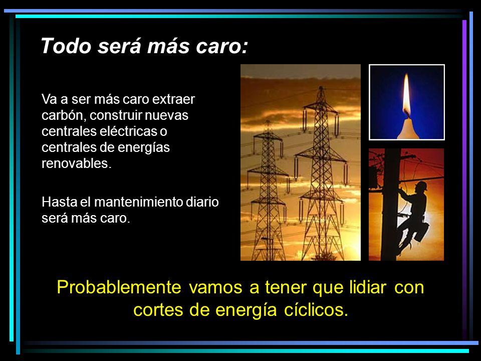 Todo será más caro: Probablemente vamos a tener que lidiar con cortes de energía cíclicos.