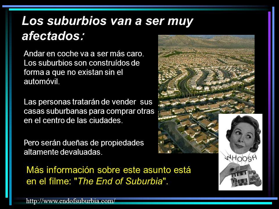 Los suburbios van a ser muy afectados : Más información sobre este asunto está en el filme: The End of Suburbia .