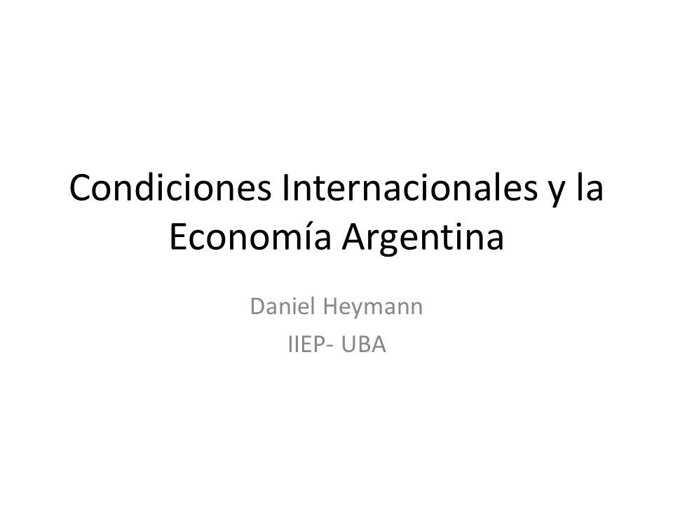 Condiciones Internacionales y la Economía Argentina Daniel Heymann IIEP- UBA