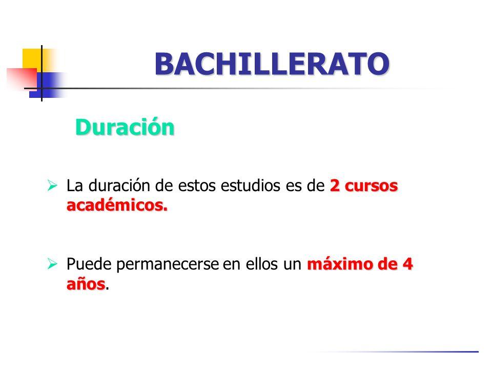 BACHILLERATO Duración 2 cursos académicos.La duración de estos estudios es de 2 cursos académicos.
