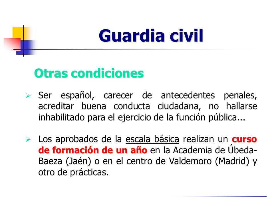 Guardia civil Ser español, carecer de antecedentes penales, acreditar buena conducta ciudadana, no hallarse inhabilitado para el ejercicio de la función pública...