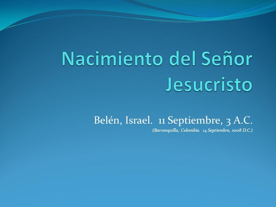 Belén, Israel. 11 Septiembre, 3 A.C. (Barranquilla, Colombia. 14 Septiembre, 2008 D.C.)