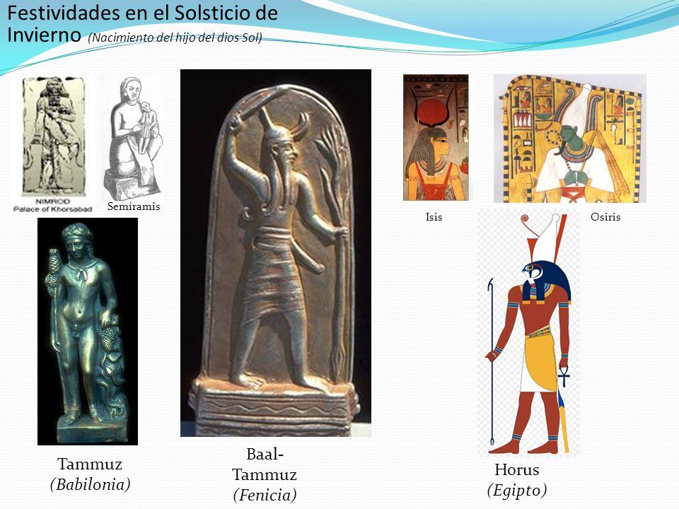 Tammuz (Babilonia) Baal- Tammuz (Fenicia) Horus (Egipto) Festividades en el Solsticio de Invierno (Nacimiento del hijo del dios Sol) Semíramis IsisOsiris