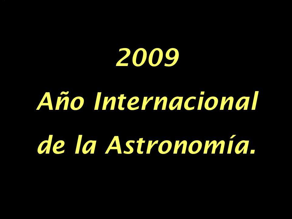 2009 Año Internacional de la Astronomía.