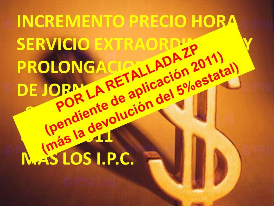 INCREMENTO PRECIO HORA SERVICIO EXTRAORDINARIO Y PROLONGACIONES DE JORNADA 8% EN 2010 Y 8% EN 2011 MÁS LOS I.P.C.