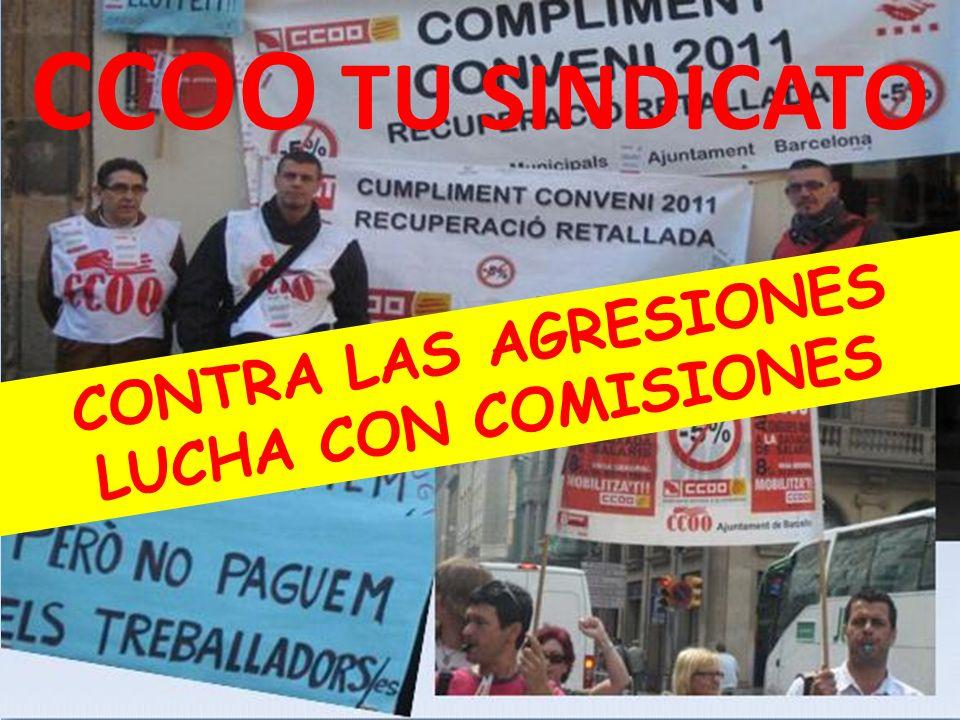 CCOO TU SINDICATO CONTRA LAS AGRESIONES LUCHA CON COMISIONES