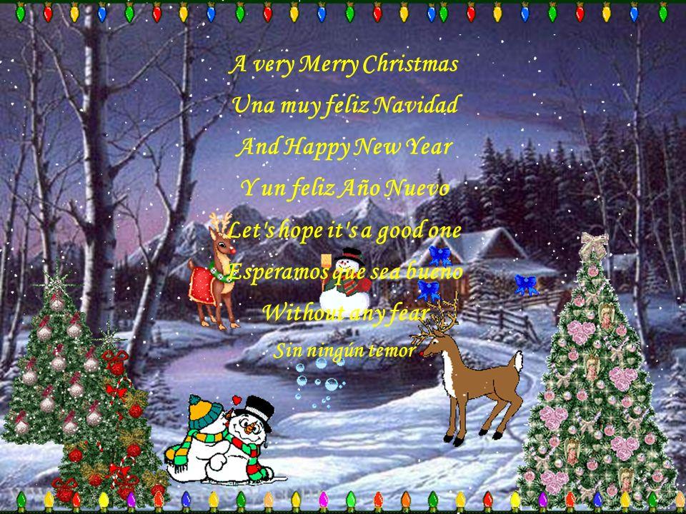 And so Happy Christmas Y Feliz Navidad We hope you have fun Deseamos que te diviertas The near and the dear one Cerca de tus más queridos The old and