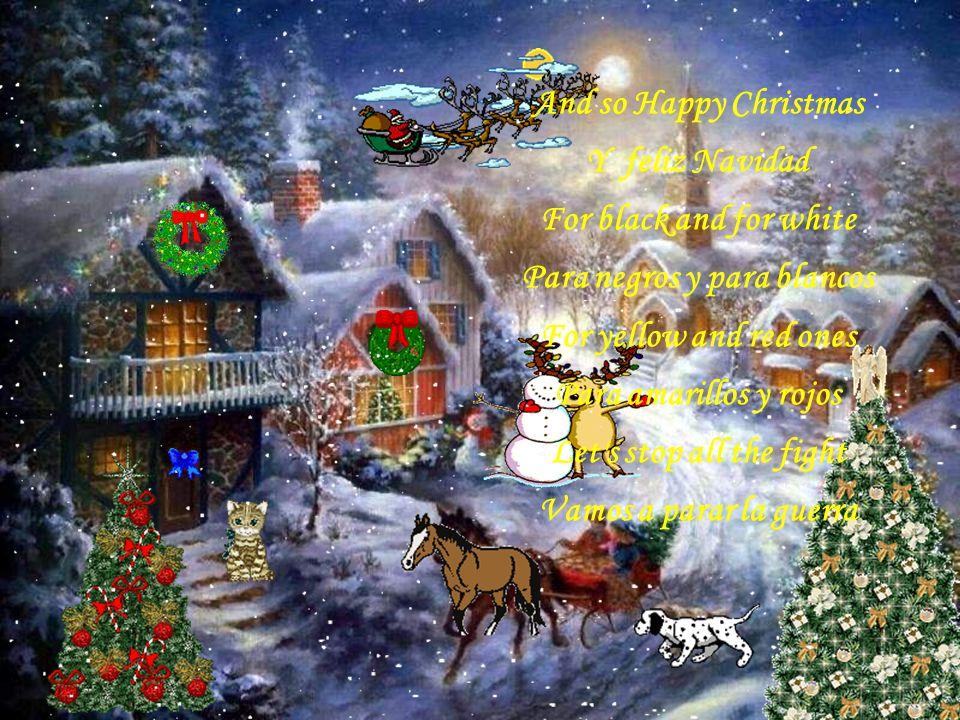 And so this is Christmas Y esto es Navidad For weak and for strong Para el débil y para el fuerte For rich and the poor ones Para ricos y pobres The w