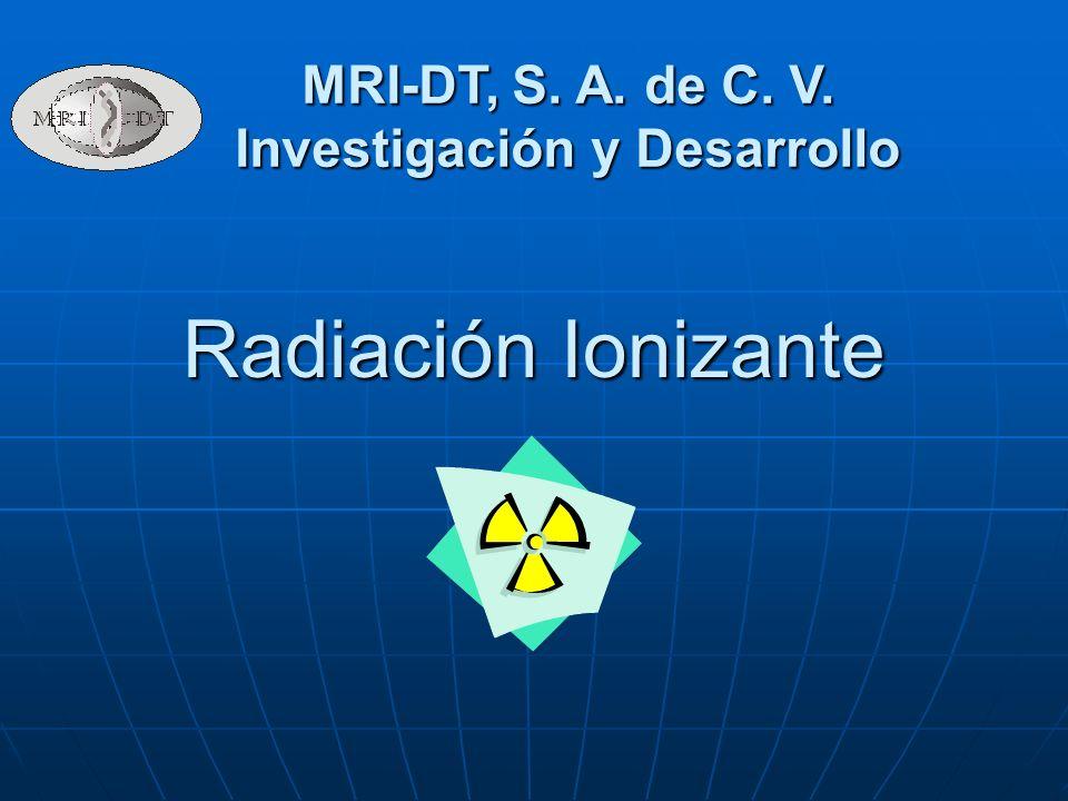 Radiación Ionizante MRI-DT, S. A. de C. V. Investigación y Desarrollo