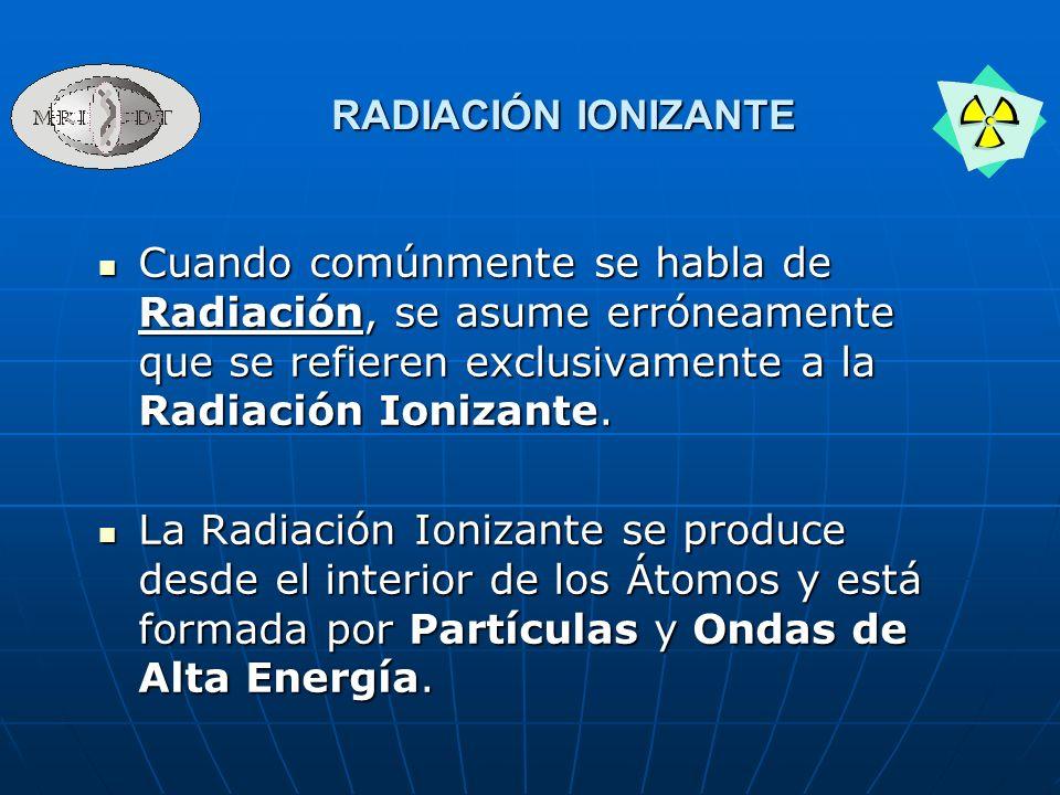 Cuando comúnmente se habla de Radiación, se asume erróneamente que se refieren exclusivamente a la Radiación Ionizante. Cuando comúnmente se habla de