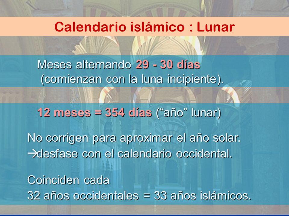 Calendario islámico : Lunar Meses alternando 29 - 30 días (comienzan con la luna incipiente). 12 meses = 354 días (año lunar) No corrigen para aproxim